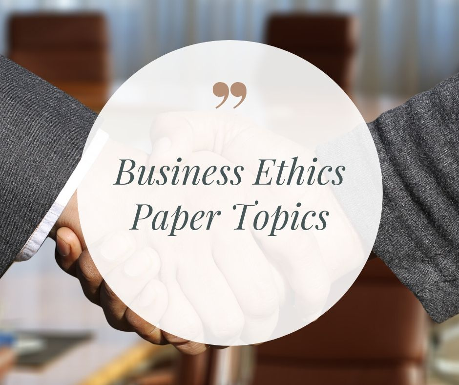 Business Ethics Research Paper Topics
