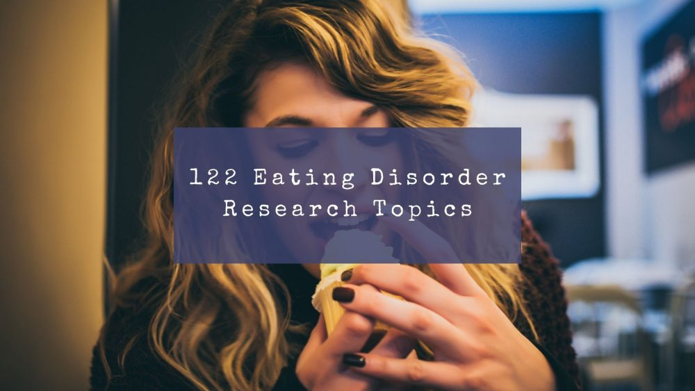 List of 122 Eating Disorder Research Topics To Explore