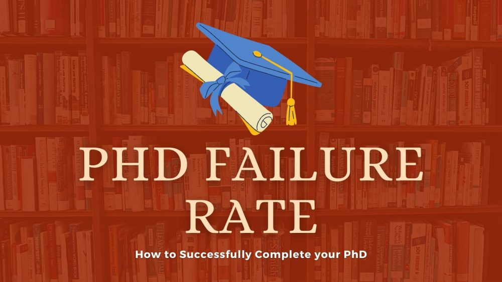 PhD Failure Rate: How to Successfully Complete your PhD