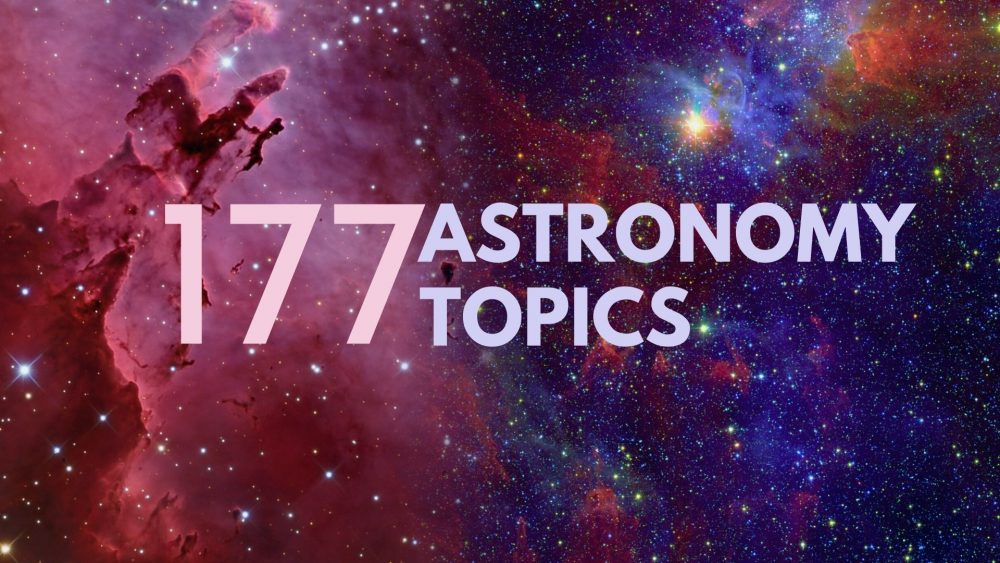 177 Cool Astronomy Topics That You Can Write About
